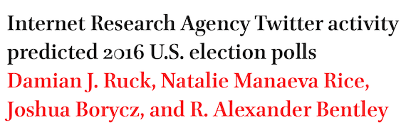 Internet Research Agency Twitter activity predicted 2016 U.S. election polls by Damian J. Ruck, Natalie Manaeva Rice, Joshua Borycz, and R. Alexander Bentley