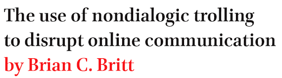 The use of nondialogic trolling to disrupt online communication by Brian C. Britt