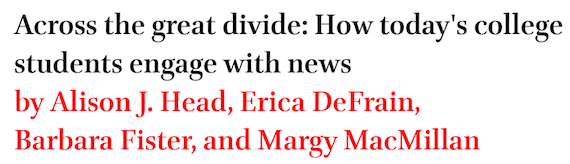 Across the great divide: How today's college students engage with news by Alison J. Head, Erica DeFrain, Barbara Fister, and Margy MacMillan