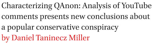 Characterizing QAnon: Analysis of YouTube comments presents new conclusions about a popular conservative conspiracy by Daniel Taninecz Miller