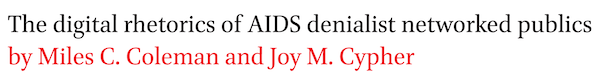 The digital rhetorics of AIDS denialist networked publics by Miles C. Coleman and Joy M. Cypher