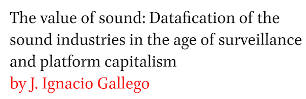 The value of sound: Datafication of the sound industries in the age of surveillance and platform capitalism by J. Ignacio Gallego