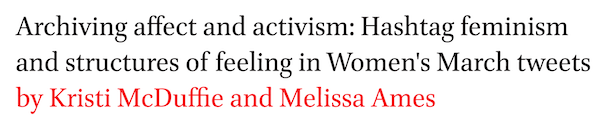 Archiving affect and activism: Hashtag feminism and structures of feeling in Women's March tweets by Kristi McDuffie and Melissa Ames