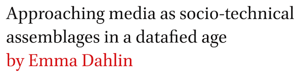 Approaching media as socio-technical assemblages in a datafied age by Emma Dahlin
