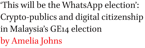 'This will be the WhatsApp election': Crypto-publics and digital citizenship in Malaysias GE14 election by Amelia Johns