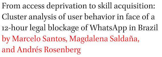 'From access deprivation to skill acquisition: Cluster analysis of user behavior in face of a 12-hour legal blockage of WhatsApp in Brazil by Marcelo Santos, Magdalena Saldana, and Andres Rosenberg