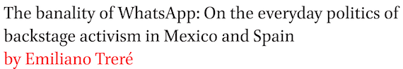 'The banality of WhatsApp: On the everyday politics of backstage activism in Mexico and Spain by Emiliano Trere