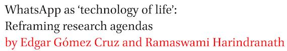 WhatsApp as 'technology of life': Reframing research agendas by Edgar Gomez Cruz and Ramaswami Harindranath