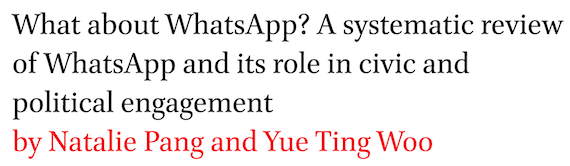 What about WhatsApp? A systematic review of WhatsApp and its role in civic and political engagement by Natalie Pang and Yue Ting Woo