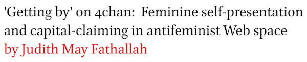 'Getting by' on 4chan: Feminine self-presentation and capital-claiming in antifeminist Web space by Judith May Fathallah
