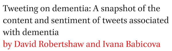 Tweeting on dementia: A snapshot of the content and sentiment of tweets associated with dementia by David Robertshaw and Ivana Babicova