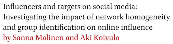 Influencers and targets on social media: Investigating the impact of network homogeneity and group identification on online influence by Sanna Malinen and Aki Koivula