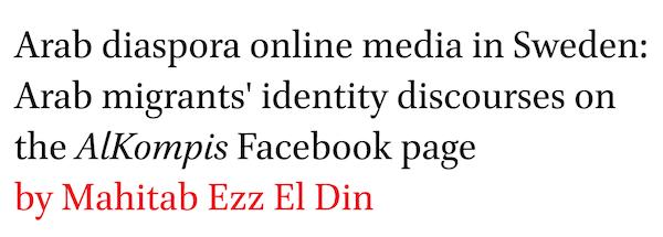 Arab diaspora online media in Sweden: Arab migrants' identity discourses on the AlKompis Facebook page by Mahitab Ezz El Din