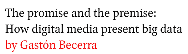 The promise and the premise: How digital media present big data by Gaston Becerra