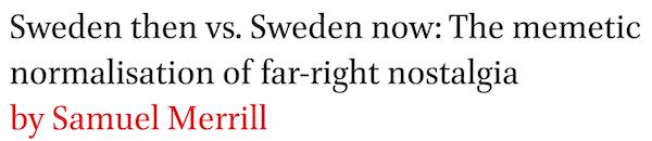 Sweden then vs. Sweden now: The memetic normalisation of far-right nostalgia by Samuel Merrill