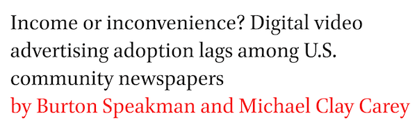Income or inconvenience? Digital video advertising adoption lags among U.S. community newspapers by Burton Speakman and Michael Clay Carey