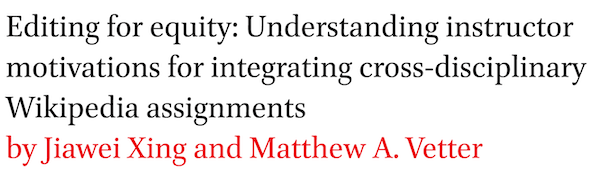 Editing for equity: Understanding instructor motivations for integrating cross-disciplinary Wikipedia assignments by Jiawei Xing and Matthew A. Vetter