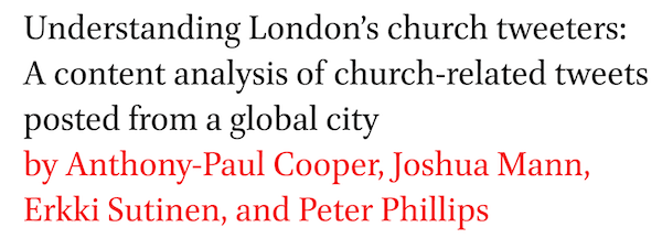 Understanding London's church tweeters: A content analysis of church-related tweets posted from a global city by Anthony-Paul Cooper, Joshua Mann, Erkki Sutinen, and Peter Phillips