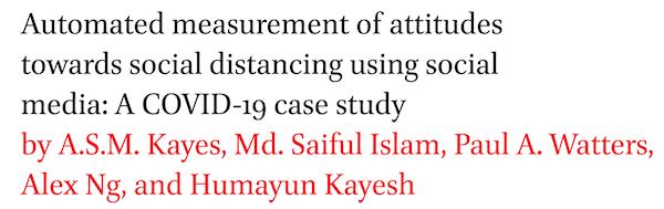 Automated measurement of attitudes towards social distancing using social media: A COVID-19 case study by A.S.M. Kayes, Md. Saiful Islam, Paul A. Watters, Alex Ng, and Humayun Kayesh