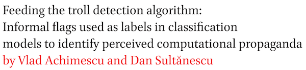 Feeding the troll detection algorithm: Informal flags used as labels in classification models to identify perceived computational propaganda by Vlad Achimescu and Dan Sultanescu
