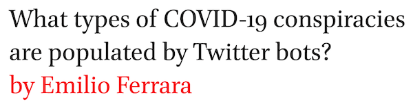 What types of COVID-19 conspiracies are populated by Twitter bots? by Emilio Ferrara