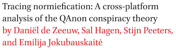 Tracing normiefication: A cross-platform analysis of the QAnon conspiracy theory by Daniel de Zeeuw, Sal Hagen, Stijn Peeters, and Emilija Jokubauskaite