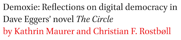 Demoxie: Reflections on digital democracy in Dave Eggers' novel The Circle by Kathrin Maurer and Christian F. Rostboll