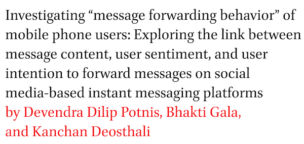 Investigating message forwarding behavior of mobile phone users: Exploring the link between message content, user sentiment, and user intention to forward messages on social media-based instant messaging platforms by Devendra Dilip Potnis, Bhakti Gala, and Kanchan Deosthali
