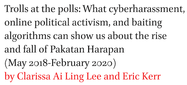 Trolls at the polls: What cyberharassment, online political activism, and baiting algorithms can show us about the rise and fall of Pakatan Harapan (May 2018-February 2020) by Clarissa Ai Ling Lee and Eric Kerr