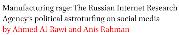 Manufacturing rage: The Russian Internet Research Agency's political astroturfing on social media by Ahmed Al-Rawi and Anis Rahman