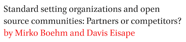 Standard setting organizations and open source communities: Partners or competitors? by Mirko Boehm and Davis Eisape