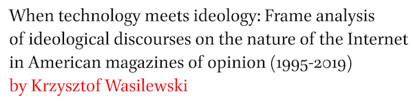 When technology meets ideology: Frame analysis of ideological discourses on the nature of the Internet in American magazines of opinion (1995-2019) by Krzysztof Wasilewski