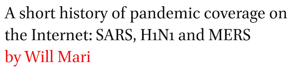 A short history of pandemic coverage on the Internet: SARS, H1N1 and MERS by Will Mari
