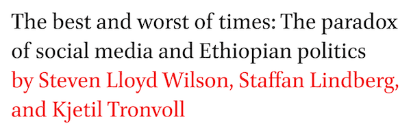 The best and worst of times: The paradox of social media and Ethiopian politics by Steven Lloyd Wilson, Staffan Lindberg, and Kjetil Tronvoll