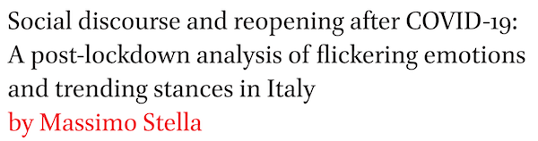 Social discourse and reopening after COVID-19: A post-lockdown analysis of flickering emotions and trending stances in Italy by Massimo Stella