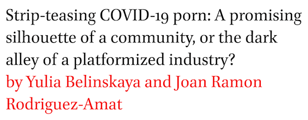 Strip-teasing COVID-19 porn: A promising silhouette of a community, or the dark alley of a platformized industry? by Yulia Belinskaya and Joan Ramon Rodriguez-Amat