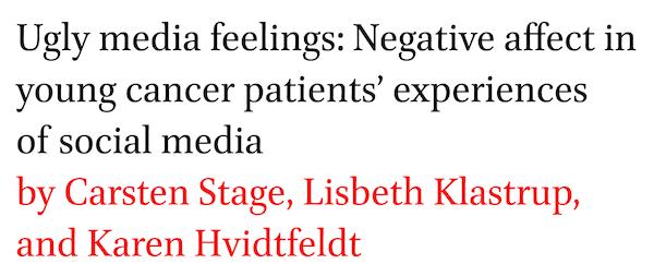 Ugly media feelings: Negative affect in young cancer patients' experiences of social media by Carsten Stage, Lisbeth Klastrup, and Karen Hvidtfeldt