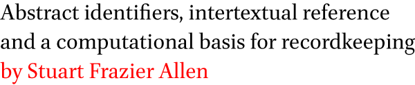 >Abstract identifiers, intertextual reference and a computational basis for recordkeeping by Stuart Frazier Allen