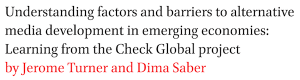 Understanding factors and barriers to alternative media development in emerging economies: Learning from the Check Global project by Jerome Turner and Dima Saber