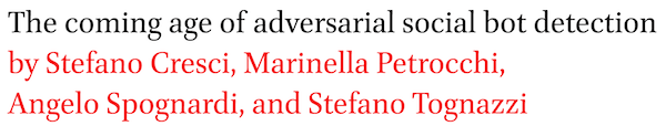 The coming age of adversarial social bot detection by Stefano Cresci, Marinella Petrocchi, Angelo Spognardi, and Stefano Tognazzi