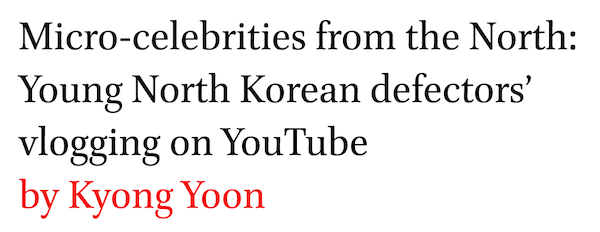 Micro-celebrities from the North: Young North Korean defectors' vlogging on YouTube by Kyong Yoon