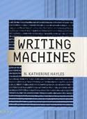 N. Katherine Hayles. Writing Machines.