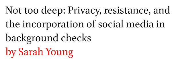 Not too deep: Privacy, resistance, and the incorporation of social media in background checks by Sarah Young