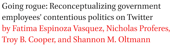 Going rogue: Reconceptualizing government employees contentious politics on Twitter by Fatima Espinoza Vasquez, Nicholas Proferes, Troy B. Cooper, and Shannon M. Oltmann
