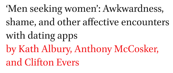 Men seeking women: Awkwardness, shame, and other affective encounters with dating apps by Kath Albury, Anthony McCosker, and Clifton Evers