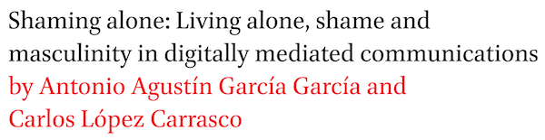 Shaming alone: Living alone, shame and masculinity in digitally mediated communications by Antonio Agustin Garcia Garcia and Carlos Lopez Carrasco