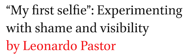My first selfie: Experimenting with shame and visibility by Leonardo Pastor