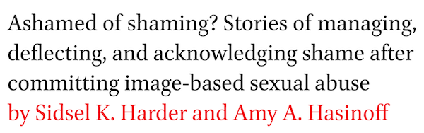 Ashamed of shaming? Stories of managing, deflecting, and acknowledging shame after committing image-based sexual abuse by Sidsel K. Harder and Amy A. Hasinoff