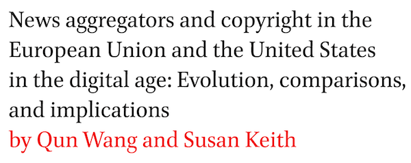 News aggregators and copyright in the European Union and the United States in the digital age: Evolution, comparisons, and implications by Qun Wang and Susan Keith