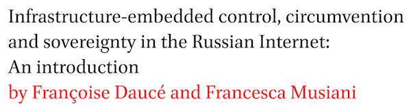 Infrastructure-embedded control, circumvention and sovereignty in the Russian Internet: An introduction by Francoise Dauce and Francesca Musiani